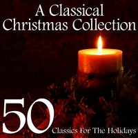 A Classical Christmas Collection - 50 Classics for the Holidays — сборник
