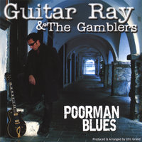 Poorman Blues — Guitar Ray & the Gamblers