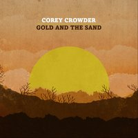 Gold And The Sand — Corey Crowder