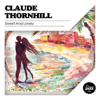 Sweet and Lovely — Claude Thornhill