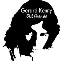 Old Friends — Gerard Kenny