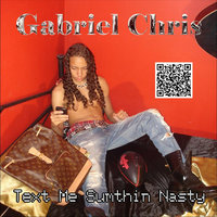 Text Me Sumthin Nasty — Gabriel Chris