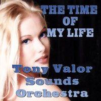 The Time Of My Life — Tony Valor Sounds Orchestra