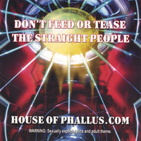 Don't Feed or Tease the Straight People — House of Phallus.com