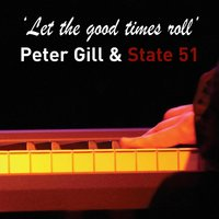 Let the Good Times Roll — Peter Gill, State 51
