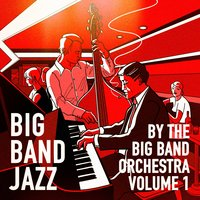 Big Band Jazz, Vol. 1 (25 Greatest Big Band Hits) — The Big Band Orchestra