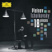 Tchaikovsky: 18 pieces for solo piano, Op. 72 — Михаил Плетнёв