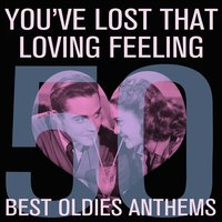 You've Lost That Loving Feeling: The 50 Best Oldies Anthems Ever, Including La Bamba, He's a Rebel, Soul Man, He's so Fine, & More! — сборник
