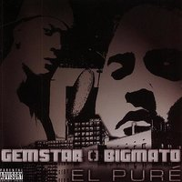 El Pure — Gemstar, Bigmato, Gemstar & Bigmato, Gemstar and Bigmato