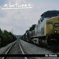 So Steady — In Between