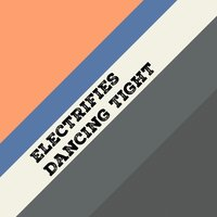 Dancing Tight — ELECTRIFIES