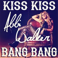 Kiss Kiss Bang Bang — Abbi Walker