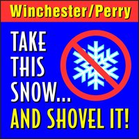 Take This Snow and Shovel It — Winchester/Perry
