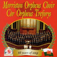 60 Years Of Song — Morriston Orpheus Choir, The Morriston Orpheus Choir