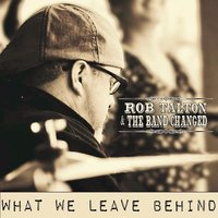 What We Leave Behind — Rob Talton & the Band Changed