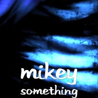 Something — Mikey
