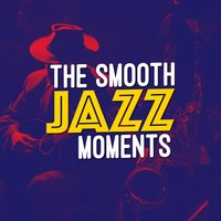 The Smooth Jazz Moments — Smooth Jazz