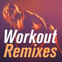 Workout Remixes — Ultimate Dance Remixes