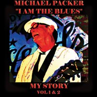 I Am the Blues - My Story, Vol. 1 & 2 — Michael Packer