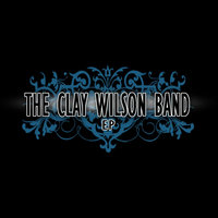 EP — The Clay Wilson Band