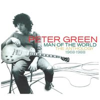 Man of the World: The Anthology 1968-1988 — Peter Green