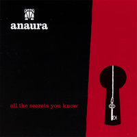 all the secrets you know — Anaura