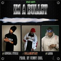 I'm a Bullet — Labba, General Steele, Dollarmentary