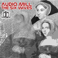 The Six Wives — Audio Mill