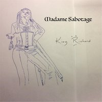 Madame Sabotage — King Richard