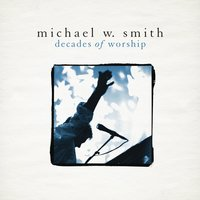 Decades of Worship — Michael W. Smith
