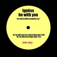 Be With You (On Road to Ibiza Exclusive E.P.) — Igness