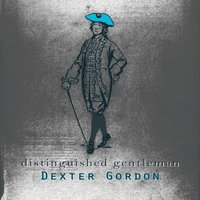 Distinguished Gentleman — Dexter Gordon