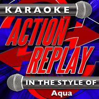Karaoke Action Replay: In the Style of Aqua — Karaoke Action Replay