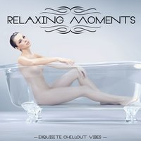 Relaxing Moments - Exquisite Chillout Vibes — сборник