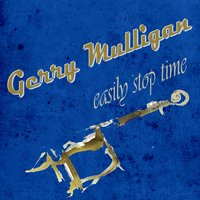Easily Stop Time — Gerry Mulligan
