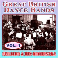 Greats British Dance Bands - Vol. 1 - Geraldo & His Orchestra — Geraldo & His Orchestra