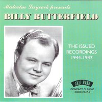 The Issued Recordings 1944 - 1954 — Billy Butterfield & His Orchestra