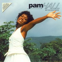 Bet You Don't Know — Pam Hall