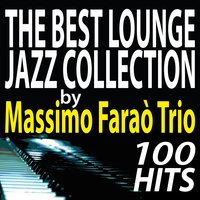 The Best Lounge Jazz Collection by Massimo Faraò Trio.. 100 Hits — Massimo Faraò Trio