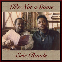 It's Not a Game — Eric Rawls