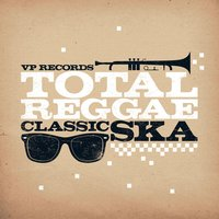 Total Reggae: Classic Ska — Various Artists - Total Reggae: Classic Ska