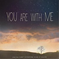You Are With Me — Summit International School of Ministry