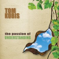 The Passion of Understanding — Tom Kubis