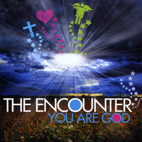 You Are God — The Encounter