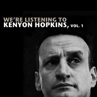 We're Listening to Kenyon Hopkins, Vol. 1 — Kenyon Hopkins
