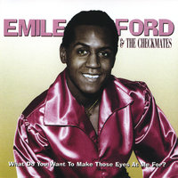 What Do You Want To Make Those Eyes At Me For? — Emile Ford & The Checkmates