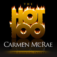 The Hot 100 - Carmen McRae (100 Essential Tracks) — Carmen Mcrae