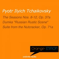 Orange Edition - Tchaikovsky: The Seasons Nos. 8-12, Op. 37a & Suite from the Nutcracker, Op. 71a — Пётр Ильич Чайковский, Michael Ponti, Peter Schmalfuss, Takao Matsumo, Tokyo Festival Orchestra