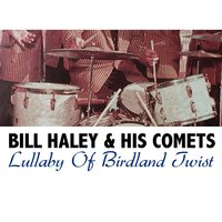 Lullaby of Birdland Twist — Bill Haley & The Comets