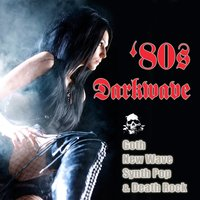 80s Darkwave, Goth, New Wave, Synth Pop & Death Rock — сборник